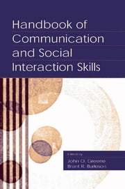 Handbook of Communication and Social Interaction Skills ebook by John O. Greene,Brant R. Burleson