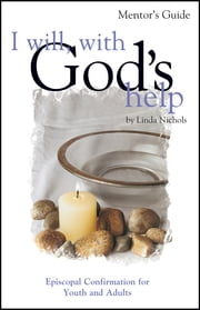 I Will With God's Help Mentor Guide - Episcopal Confirmation for Youth and Adult ebook by Linda Nichols