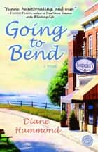 Going to Bend - A Novel ebook by Diane Hammond
