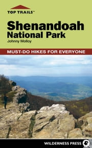 Top Trails: Shenandoah National Park - Must-Do Hikes for Everyone ebook by Johnny Molloy