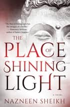 The Place of Shining Light ebook by Nazneen Sheikh