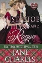 Mistletoe, Whisky and a Rogue - Scot to the Heart, #4 ebook by Jane Charles