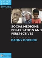Social medicine - Polarisation and perspectives ebook by Dorling, Danny