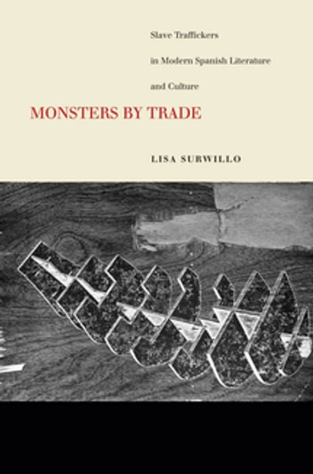 Monsters by Trade - Slave Traffickers in Modern Spanish Literature and Culture ebook by Lisa Surwillo