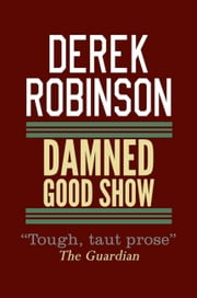 Damned Good Show ebook by Derek Robinson