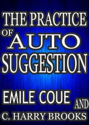 My Method: How the Mind Works: The Practice of Suggestion and autoSuggestion ebook by Coue, Emile