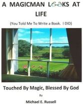 A Magic Man Looks at LIfe ebook by Michael Russell