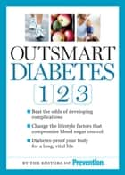 Outsmart Diabetes 1-2-3: A 3-Step Plan to Balance Sugar Lose Weight and Reverse Diabetes Complications ebook by Editors of Prevention