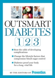 Outsmart Diabetes 1-2-3: A 3-Step Plan to Balance Sugar Lose Weight and Reverse Diabetes Complications - A 3-Step Plan to Balance Blood Sugar, Lose Weight, and Reverse Diabetes Complications ebook by Editors of Prevention