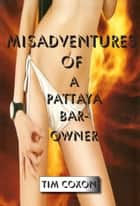 Misadventures of a Pattaya Bar Owner ebook by Tim Coxon