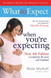 What to Expect When You're Expecting 4th Edition ebook by Heidi Murkoff,Sharon Mazel