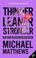 Thinner Leaner Stronger - The Simple Science of Building the Ultimate Female Body eBook by Michael Matthews