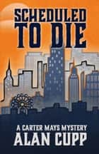 SCHEDULED TO DIE ebook by Alan Cupp