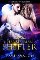Her Siberian Shifter ebook by Faye Avalon