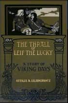 The Thrall of Leif the Lucky ebook by Ottilie A. Liljencrantz