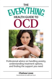 Everything Health Guide to OCD: Professional advice on handling anxiety, understanding treatment options, and finding the support you need ebook by Chelsea Lowe