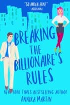 Breaking the Billionaire's Rules - An enemies-to-lovers romantic comedy ebook by