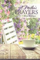 A Mother's Prayers ebook by Rita Kitchen