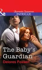 The Baby's Guardian (Mills & Boon Intrigue) ebook by Delores Fossen