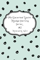 The Deserted Yacht: Madge Sterling Series, #2 ebook by Mildred A. Wirt
