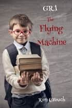 GR1 - The Flying Machine ebook by Ron Crouch