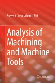 Analysis of Machining and Machine Tools ebook by Steven Y. Liang,Albert J. Shih
