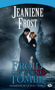 Froid comme une tombe - Chasseuse de la nuit, T3 ebook by Jeaniene Frost