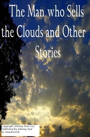 The Man who Sells the Clouds and other Stories ebook by Johnny Dod