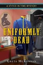 Uniformly Dead ebook by Greta McKennan