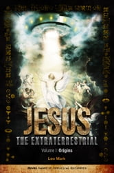 Jesus The Extraterrestrial - Origins ebook by Leo Mark