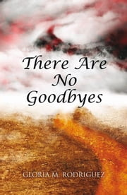 THERE ARE NO GOODBYES ebook by Gloria M. Rodriguez