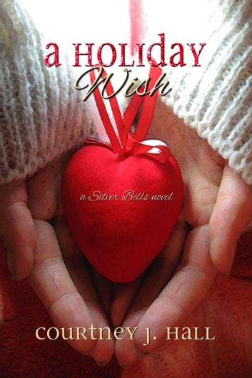 A Holiday Wish ebook by Courtney J. Hall