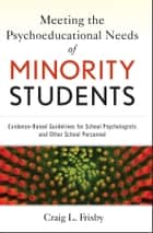Meeting the Psychoeducational Needs of Minority Students ebook by Craig L. Frisby