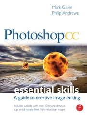 Photoshop CC: Essential Skills - A guide to creative image editing ebook by Mark Galer,Philip Andrews