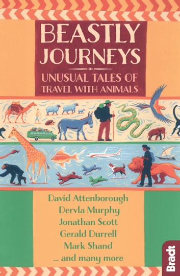 Beastly Journeys: Unusual Tales of Travel with Animals eBook by Jonathan Scott,David Attenborough,Gerald Durrell,Dervla Murphy,Mark Shand