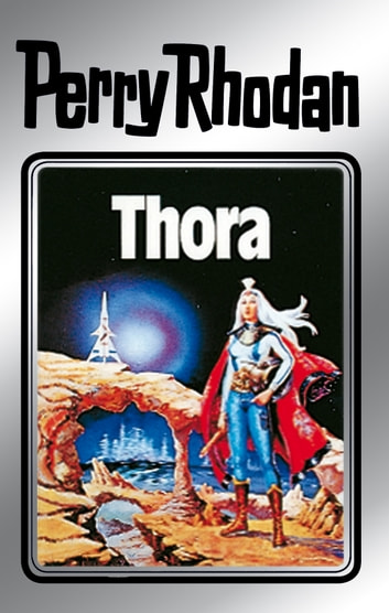 "Perry Rhodan 10: Thora (Silberband) - 4. Band des Zyklus ""Altan und Arkon"" ebook by Kurt Mahr,Kurt Brand,William Voltz"
