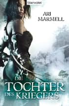 Die Tochter des Kriegers - Roman ebook by Ari Marmell, Wolfgang Thon