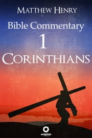 First Epistle to the Corinthians - Complete Bible Commentary Verse by Verse ebook by Matthew Henry