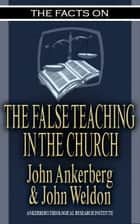 The Facts on False Teaching in the Church ebook by John Ankerberg