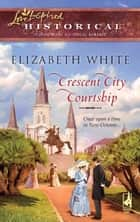 Crescent City Courtship (Mills & Boon Historical) ebook by Elizabeth White