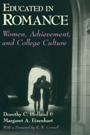 Educated in Romance - Women, Achievement, and College Culture ebook by Dorothy C. Holland,Margaret A. Eisenhart,R. W. Connell