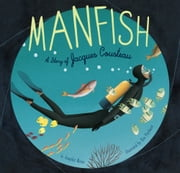 Manfish - A Story of Jacques Cousteau ebook by Jennifer Berne,Eric Puybaret