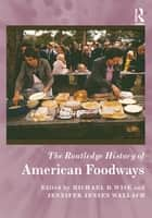 The Routledge History of American Foodways ebook by Jennifer Jensen Wallach, Lindsey R. Swindall, Michael D. Wise