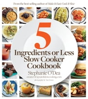 Five Ingredients or Less Slow Cooker Cookbook ebook by Stephanie O'Dea