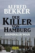 Der Killer von Hamburg: Kriminalroman eBook by Alfred Bekker