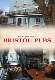 Bristol Pubs ebook by James MacVeigh