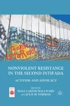 Nonviolent Resistance in the Second Intifada ebook by M. Hallward,Julie M. Norman