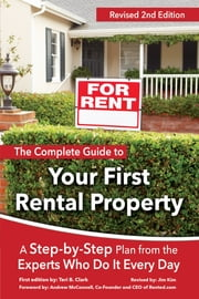 The Complete Guide to Your First Rental Property: A Step-by-Step Plan from the Experts Who Do It Every Day ebook by Teri B. Clark, Jim Kim