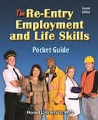 The Re-Entry Employment and Life Skills Pocket Guide - Your Passport to Renewed Success ebook by Ronald L. Krannich