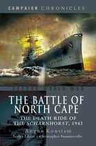The Battle of North Cape - The Death Ride of the Scharnhorst, 1943 eBook by Angus Konstam, Christopher Summerville